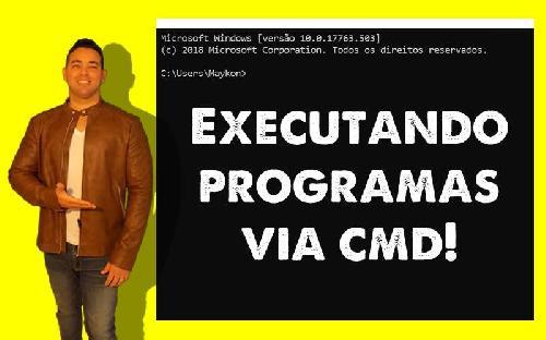 Como executar programas via CMD - Maykon Silveira