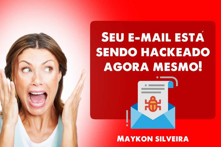 Como se proteger de ataque hackers no seu e-mail profissional e pessoal! Maykon Silveira