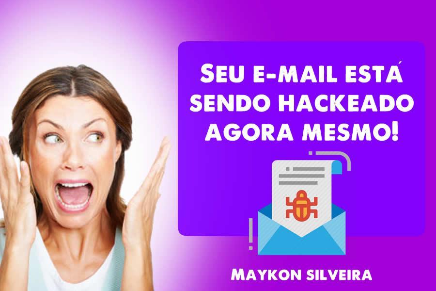 Seu e-mail pessoal, celular ou profissional está sendo hackeado agora mesmo! Maykon Silveira